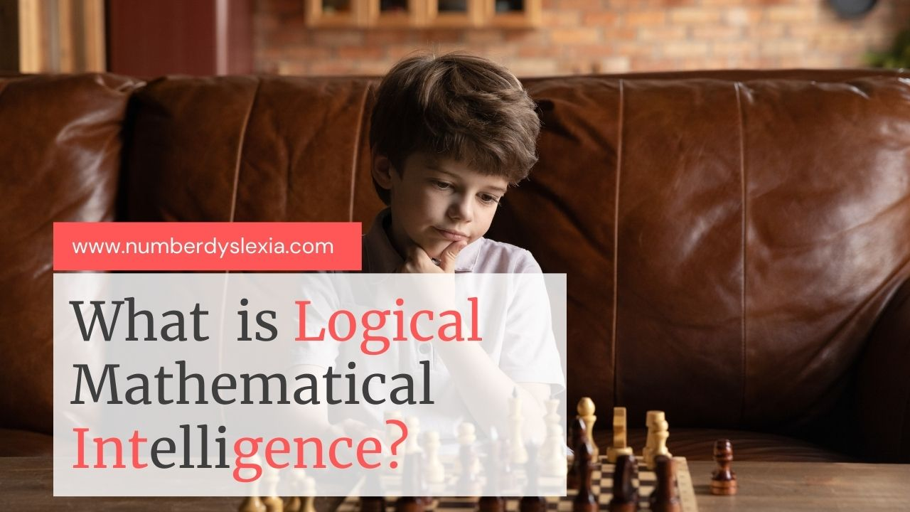 What is Logical-mathematical Intelligence?: Importance, Activities, Examples and Its role in teaching