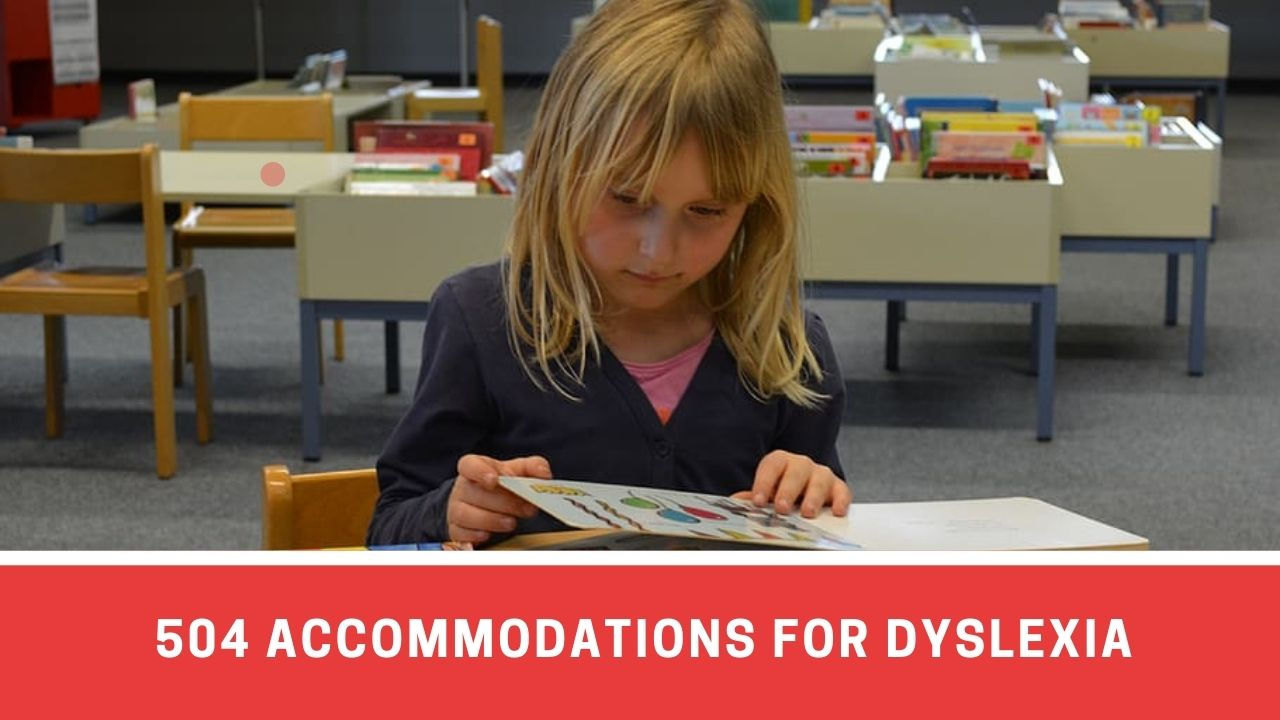 List Of 504 Plan Accommodations That Can Be Opted For Dyslexia