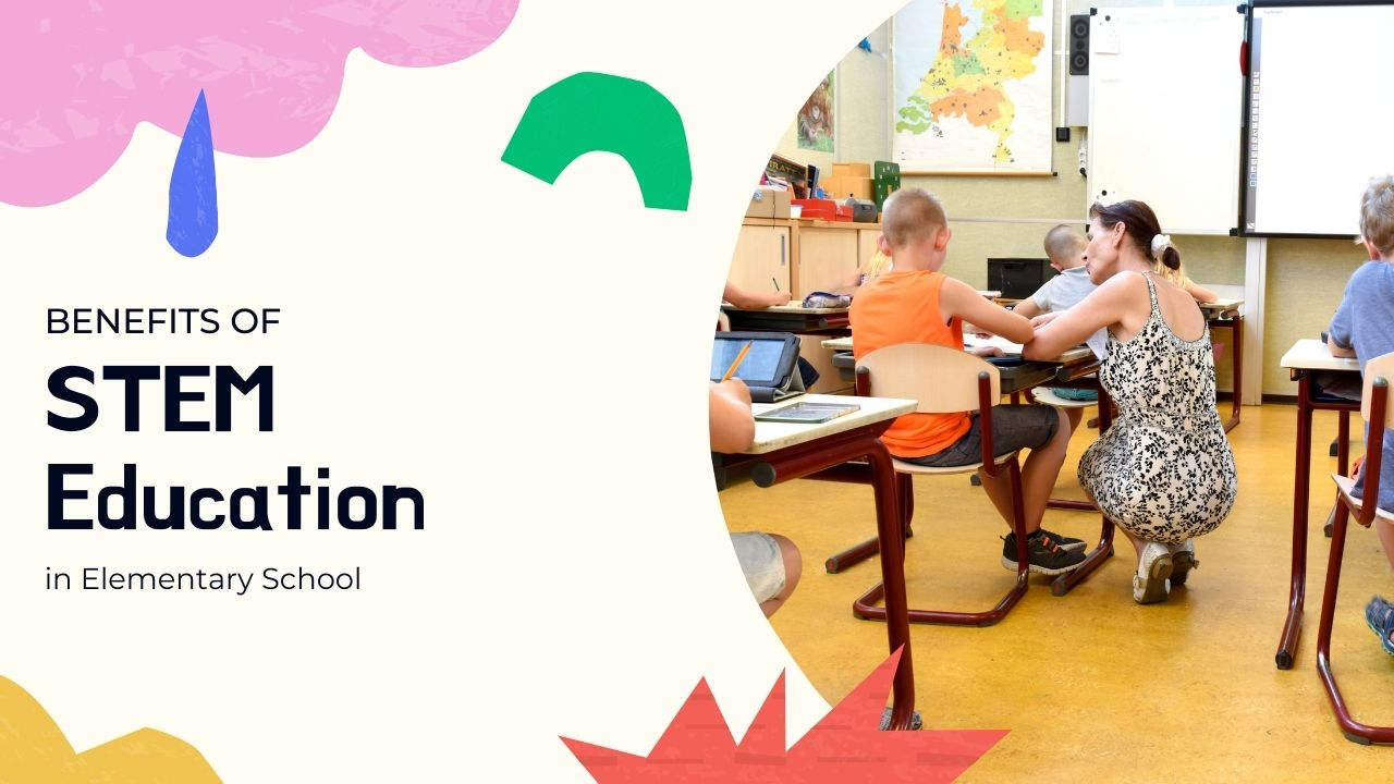 Benefits Of Stem Education In Elementary School