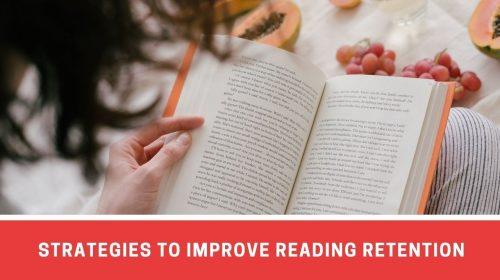 Important Strategies For Improving Reading Retention Skills
